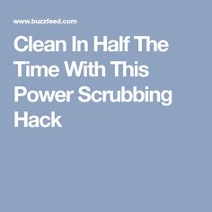 Clean In Half The Time With This Power Scrubbing Hack