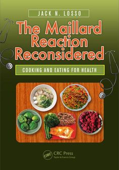 The Maillard Reaction Reconsidered Cooking and Eating for Health Edition by Jack N. Losso and Publisher CRC Press. Save up to by choosing the eTextbook option for ISBN: The print version of this textbook is ISBN: Food Technologist, Food Protection, Maillard Reaction, Food Science, Eating Raw, Food Industry, Healthy Cooking, Food To Make, Nutrition