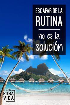 Escapar de la rutina no es la solución