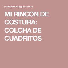 MI RINCON DE COSTURA: COLCHA DE CUADRITOS