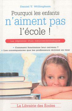 Pourquoi les enfants n'aiment pas l'école ! / Daniel T. Willingham  http://cataloguescd.univ-poitiers.fr/masc/Integration/EXPLOITATION/statique/recherchesimple.asp?id=148278027