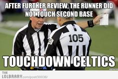 NFL refs... the runner did not touch 2nd base Touchdown CELTICS!
