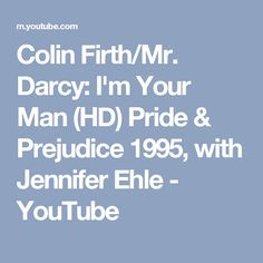 Colin Firth/Mr. Darcy: I'm Your Man (HD) Pride & Prejudice 1995, with Jennifer Ehle - YouTube