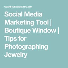 Social Media Marketing Tool | Boutique Window | Tips for Photographing Jewelry