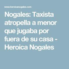 Nogales: Taxista atropella a menor que jugaba por fuera de su casa - Heroica Nogales