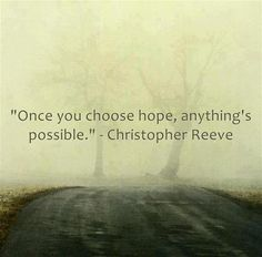 """Once you choose hope, anything's possible"" -Christopher Reeve #hope"