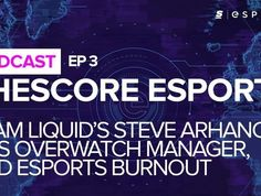 theScore esports Podcast: Talking to Team Liquid's Steve Arhancet and Team YP's Overwatch manager | theScore esports