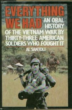 Everything We Had: An Oral History of the Vietnam War, by Al Santoli