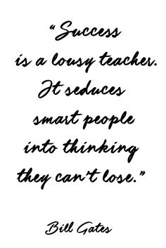 """Inspirational Quotes // """"Success is a lousy teacher. It seduces smart people into thinking they can't lose."""" Bill Gates #LBSDailyInspiration"""