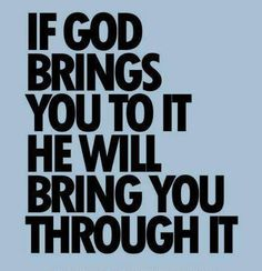 He may not bring us through it the way we want, but He will bring us through it!
