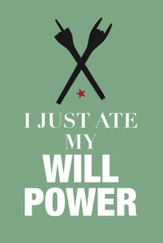 """47*70 cm poster """"I just ate my will power"""""""