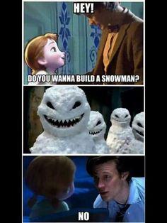 NO! NO! NO!!! I do NOT want to a build a snowman.......
