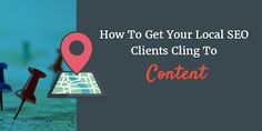 Seo Services: HOW TO GET YOUR LOCAL SEO CLIENTS CLING TO CONTENT...