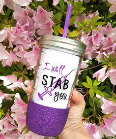 I Will Stab You Glitter Mason Jar Tumbler// Nurse Cup  // Cup for Nurses by GeorgiaGraceBoutique on Etsy https://www.etsy.com/listing/275969538/i-will-stab-you-glitter-mason-jar