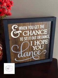 Handpainted & when you get the chance to sit it out or dance, I hope you dance wood stained and sealed sign.  Wall art, home decor, weddings