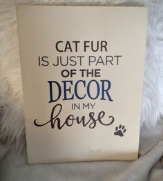 Funny rustic wood sign - Cat fur is just part of the decor in my house! This sign will be sure to bring a smile to the face of any cat lover in your life. It would make a lovely gift for a friend, and a hilarious way to brighten up your own home. We offer many custom color and font options, so check out our Etsy store or our website (http://www.woodfinds.com) for more options! Rustic, wood, decor, shabbychic, handmade, cat, cats, cat lover, funny, lol, humour, gift, gift ideas.