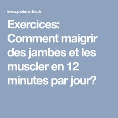 Exercices: Comment maigrir des jambes et les muscler en 12 minutes par jour?