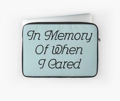 Black Friday has landed. 35% off Hoodies & Sweatshirts. 20% off everything else. Use BLKFRIDAY | In Memory Of When I Cared #2 Laptop Sleeve | Redbubble | funny, care, in memory, tumblr, hipster, text, quote, grunge, pastel, soft, rebel, cute, retro, sassy, grunge, mac, laptop, netbook, tech, geek