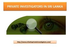Private Investigator Services in Sri Lanka Private Eye, Private Investigator, Investigations, Sri Lanka, Investing, Facts, Study