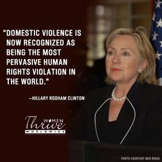"""Domestic violence is now recognized as being the most pervasive human rights violation in the world."" --Hilary Rodham Clinton"