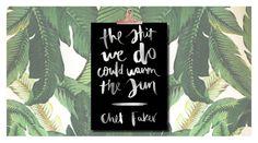 Ah Chet Faker, I love you. Tropical Print Décor Print Graphic Design Chet Faker Lyrics Typography