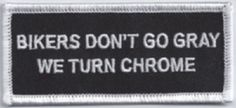 BIKERS DON'T GO GRAY WE TURN CHROME #2 BIKER PATCH