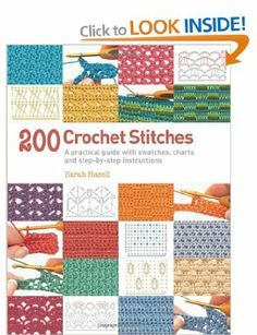 200 Crochet Stitches: A Practical Guide with Actual-size Swatches, Charts and Step-by-step Instructions: Amazon.co.uk: Sarah Hazell: Books