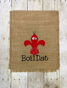 Boil Dat™ Burlap Garden Flag by EmbroiderytoGeaux on Etsy https://www.etsy.com/listing/224585898/boil-dat-burlap-garden-flag