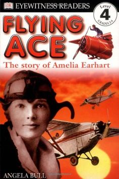 DK Readers: Flying Ace, The Story of Amelia Earhart (Level 4: Proficient Readers) by Angela Bull http://www.amazon.com/dp/0789454351/ref=cm_sw_r_pi_dp_Fy6tvb0NWXDTF