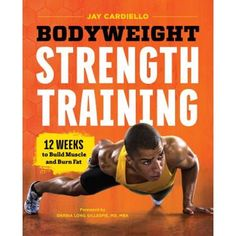Bodyweight Strength Training: 12 Weeks to Build Muscle and Burn Fat [Jay Cardiello] on . *FREE* shipping on qualifying offers. Burn fat and build strength with this easy plan from Bodyweight Strength Training When it comes to getting fit and feeling good Bodyweight Strength Training, Benefits Of Strength Training, Strength Training Program, Training Plan, Big Muscle Training, Body Weight Training, At Home Workout Plan, At Home Workouts, Post Workout