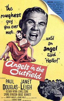 Paul Douglas, Janet Leigh, Keenan Wynn. Director: Clarence Brown. IMDB: 7.1 _________________________ http://en.wikipedia.org/wiki/Angels_in_the_Outfield_(1951_film) http://www.rottentomatoes.com/m/1048301-angels_in_the_outfield/ http://www.tcm.com/tcmdb/title/16/Angels-in-the-Outfield/ Article: http://www.tcm.com/tcmdb/title/16/Angels-in-the-Outfield/articles.html http://www.allmovie.com/movie/angels-in-the-outfield-v83734