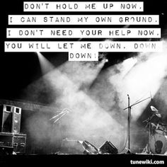 Don't hold me up now!!! I can stand my own ground!! I don't need your help now!!!!!