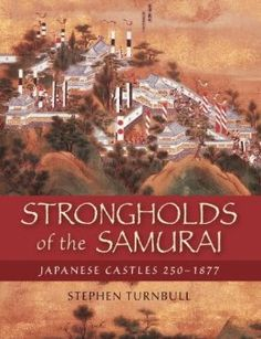 Strongholds of the Samurai: Japanese Castles 250-1877 (General Military): Stephen Turnbull: 9781846034138: Amazon.com: Books