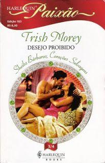 Meus Romances Blog: Desejo Proibido - Trish Morey - Harlequin Paixão n...