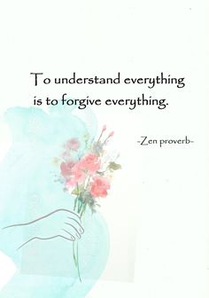 """terracemuse: """"To understand everything is to forgive everything. One Word Quotes, Zen Quotes, Quotable Quotes, Faith Quotes, Book Quotes, Inspirational Quotes, Life Quotes, Buddhist Wisdom, Buddhist Quotes"""