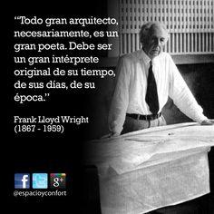 #FRASES Todo gran arquitecto, necesariamente, es un gran poeta. Debe ser un gran intérprete original de su tiempo, de sus días, de su época. Frank Lloyd Wright www.espacioyconfort.com.ar