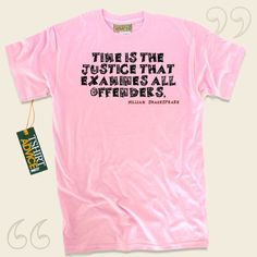 Time is the justice that examines all offenders.-William Shakespeare This amazing  saying t shirt  does not ever go out of style. We feature time honored  saying shirts ,  words of intelligence tops ,  philosophy shirts , plus  literature t shirts  in admiration of wonderful novelists,... - http://www.tshirtadvice.com/william-shakespeare-t-shirts-time-is-the-life-tshirts/