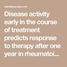 Disease activity early in the course of treatment predicts response to therapy after one year in rheumatoid arthritis patients - Aletaha - 2007 - Arthritis & Rheumatology - Wiley Online Library