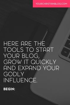 Here are the tools to start your blog, grow it quickly and expand your Godly influence.