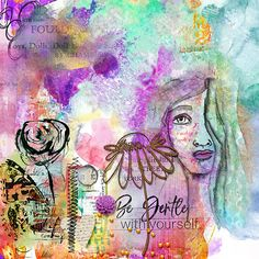 Be gentle with yourself Word Art, Arty, June Challenge, Flower Texture, Art, Artsy, Altered Art, Water Painting, Mixed Media Art Journaling