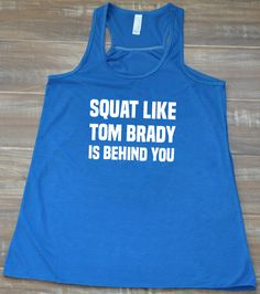 Squat Like Tom Brady Is Behind You Tank Top - Funny Workout Shirt - Crossfit Tank Top For Women