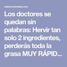 Los doctores se quedan sin palabras: Hervir tan solo 2 ingredientes, perderás toda la grasa MUY RÁPIDO!!! | Salud con Remedios