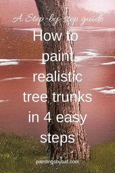 A step-by-step guide on how to paint realistic tree trunks. Oil Painting tutorial. Tips on oil painting techniques for painting trees.