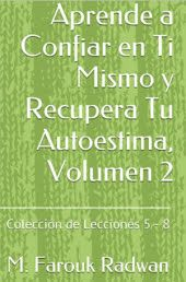 Aprende a Confiar en Ti Mismo y Recupera Tu Autoestima, Vol. 2: Lecciones 5-8