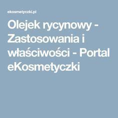 Olejek rycynowy - Zastosowania i właściwości - Portal eKosmetyczki Portal