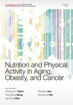 Nutrition and Physical Activity in Aging, Obesity, and Cancer -  This Annals volume presents a series of short reviews that focus on recent advances in, and future directions for, physical and nutritional bio-modulation and prevention of aging, obesity, and cancer, and suggest clinical care guidelines for the general population and for cancer patients and survivors who need proper physical exercise and optimal nutrition.