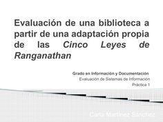 Nueva adaptación de las Cinco Leyes de Ranganathan - Carla Martínez Sánchez - Evaluación de Sistemas de Información by carmar25 via slideshare