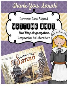 """Use of Thinking Maps within schools is a beneficial tool for responding to text across genres and grade levels. This is a writing unit, focused on responding to the mentor text, """"Thank you, Sarah The Woman Who Saved Thanksgiving"""" by Laurie Halse Anderson."""