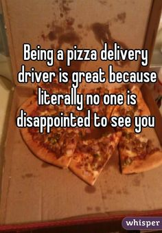 "Someone from London posted a whisper, which reads ""Being a pizza delivery driver is great because literally no one is disappointed to see you "" Pizza Life, Pizza Pizza, Pizza Jokes, Whisper App Confessions, Bad Humor, I Love Pizza, Pizza Delivery, Sweet Messages, Disappointment"