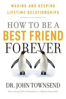 How To Be A Best Friend Forever - Making and Keeping Lifetime Relationships by Dr. John Townsend. Our world has diluted the meaning of friendship, but the reality is, there's nothing like the sustaining strength of true-blue, forever friends. #Kobo #eBook